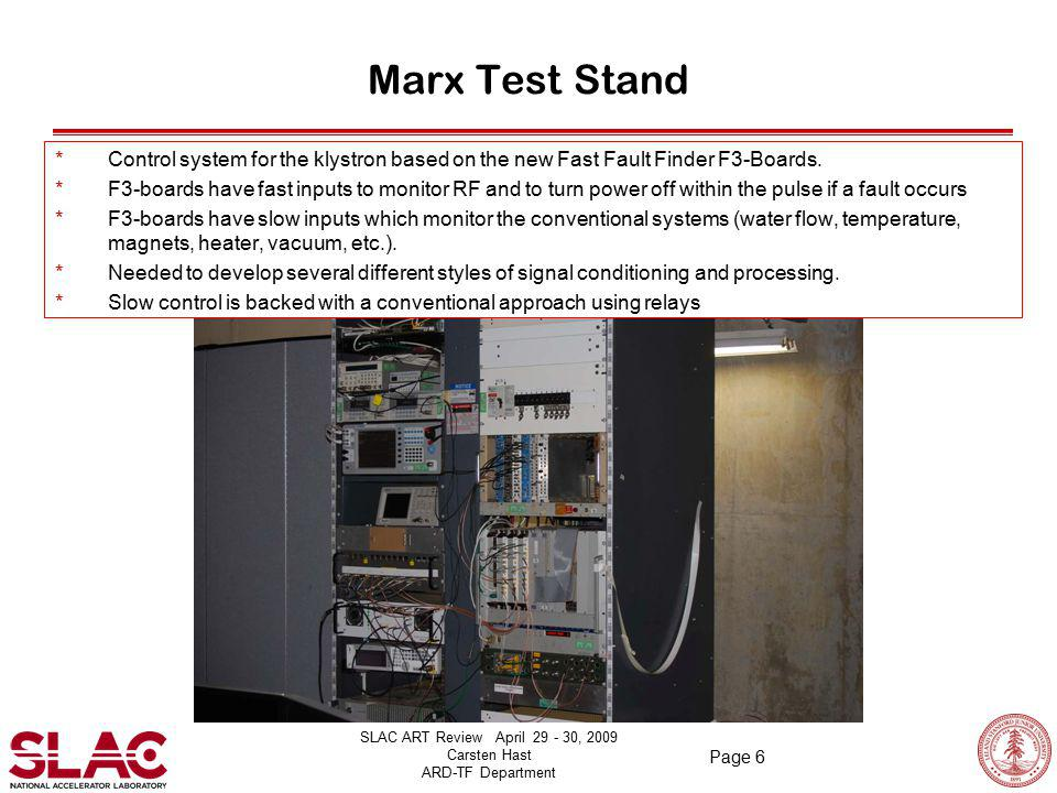 SLAC ART Review April 29 - 30, 2009 Carsten Hast ARD-TF Department Page 6 Marx Test Stand *Control system for the klystron based on the new Fast Fault Finder F3-Boards.