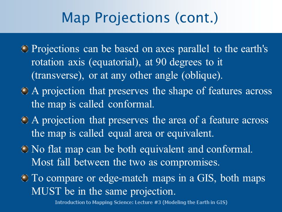 Introduction to Mapping Science: Lecture #3 (Modeling the Earth in GIS) Map Projections (cont.) Projections can be based on axes parallel to the earth