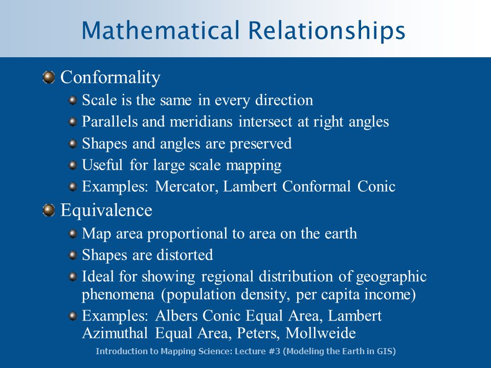 Introduction to Mapping Science: Lecture #3 (Modeling the Earth in GIS) Mathematical Relationships Conformality Scale is the same in every direction P