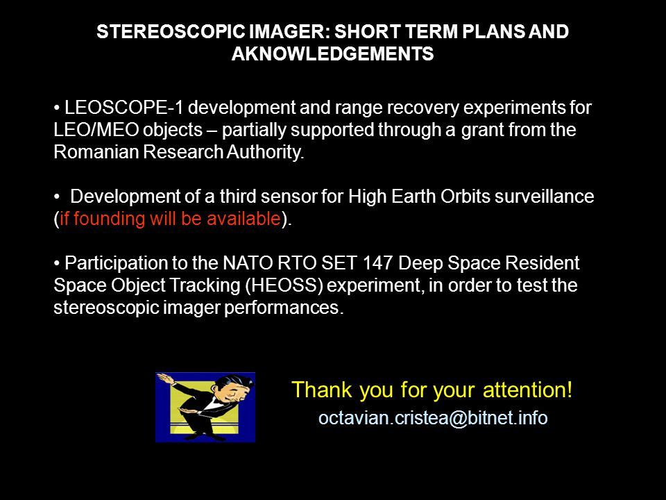 STEREOSCOPIC IMAGER: SHORT TERM PLANS AND AKNOWLEDGEMENTS LEOSCOPE-1 development and range recovery experiments for LEO/MEO objects – partially suppor