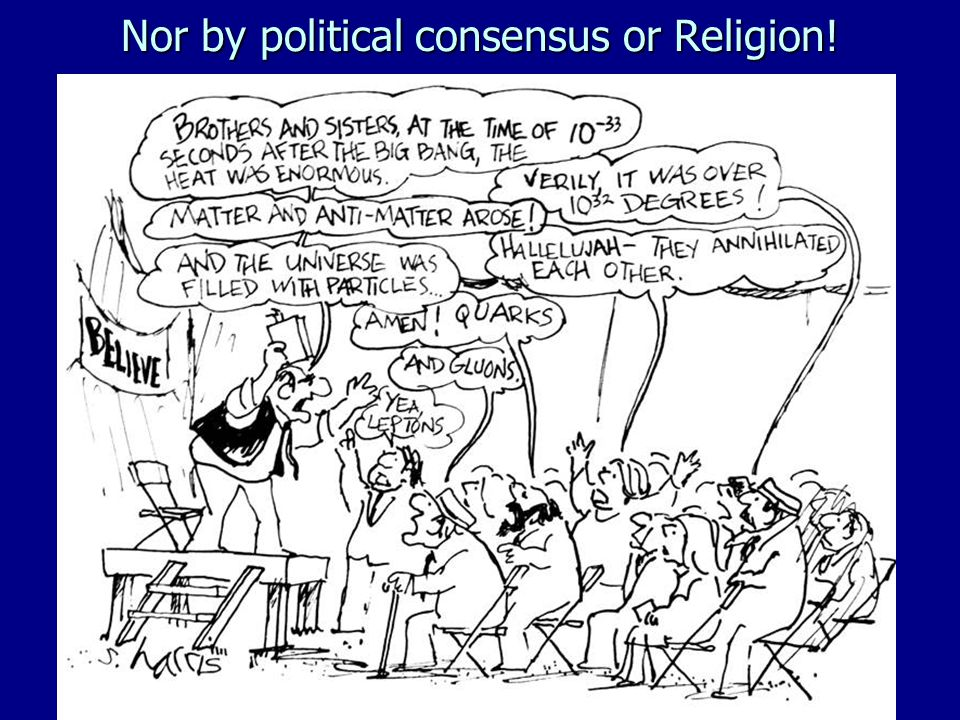 Nor by political consensus or Religion!