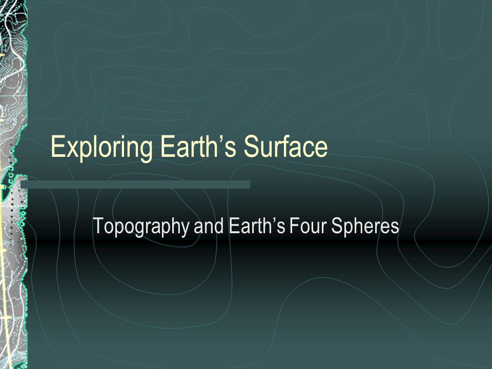 Exploring Earth's Surface Topography and Earth's Four Spheres
