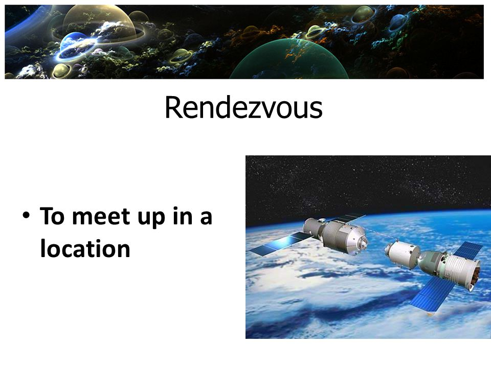 Rendezvous To meet up in a location