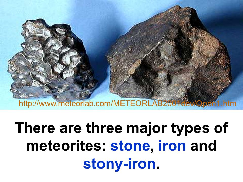 http://www.meteorlab.com/METEORLAB2001dev/Open1.htm There are three major types of meteorites: stone, iron and stony-iron.