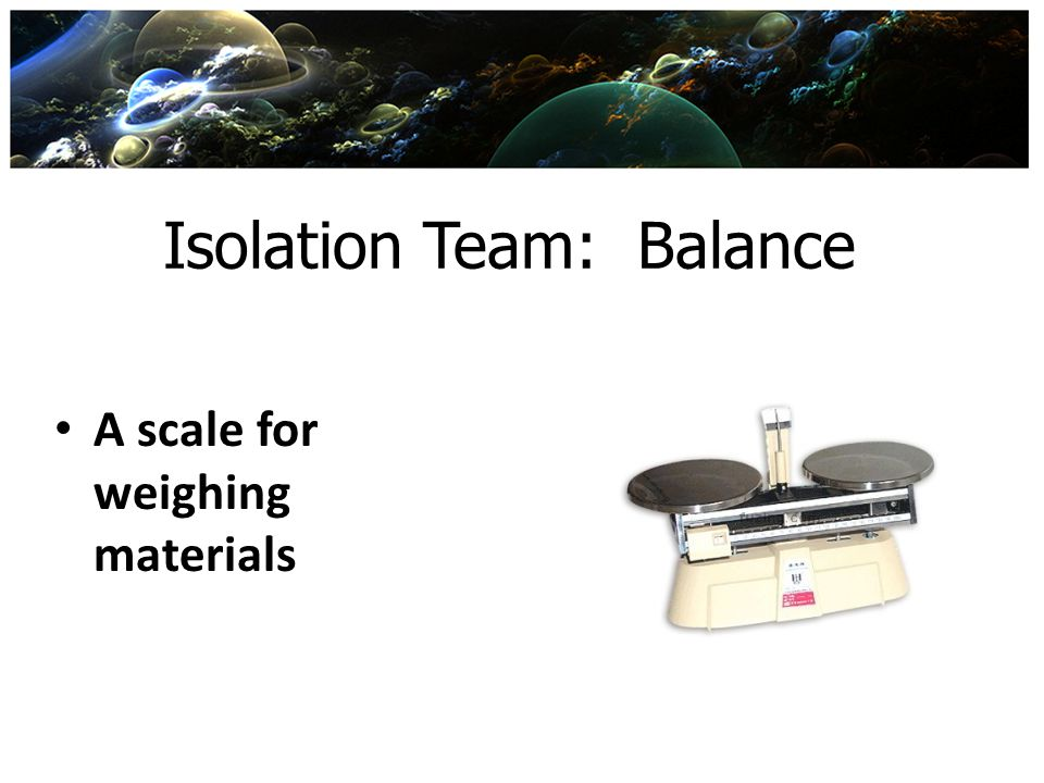 Isolation Team: Balance A scale for weighing materials