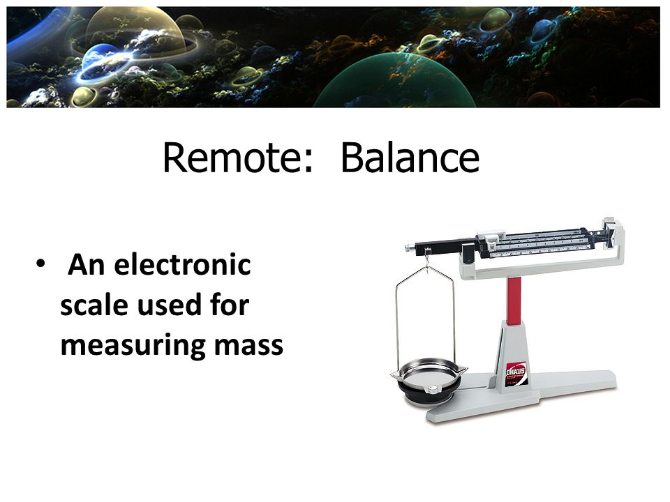Remote: Balance An electronic scale used for measuring mass