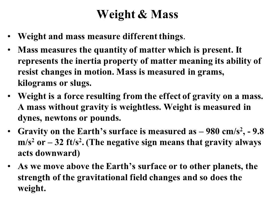 Weight & Mass Weight and mass measure different things.