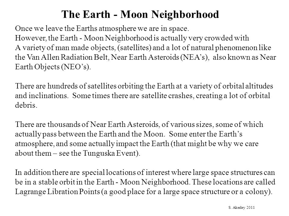The Earth - Moon Neighborhood Once we leave the Earths atmosphere we are in space. However, the Earth - Moon Neighborhood is actually very crowded wit
