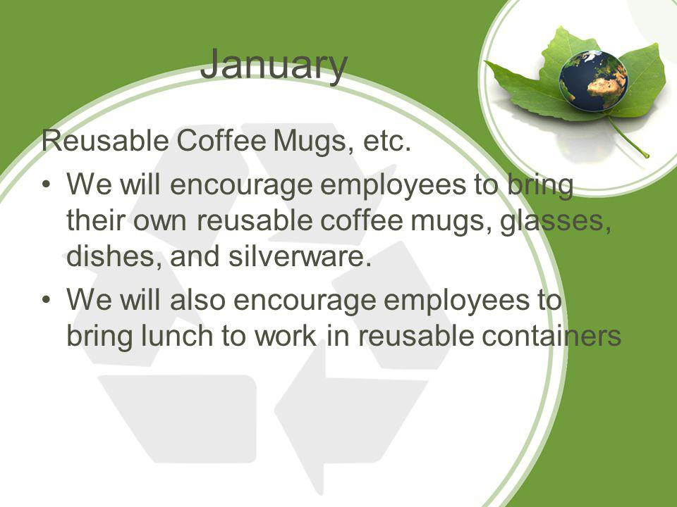 January Reusable Coffee Mugs, etc.