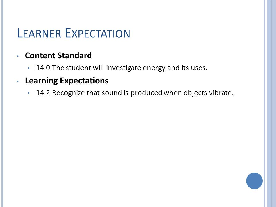 L EARNER E XPECTATION Content Standard 14.0 The student will investigate energy and its uses.