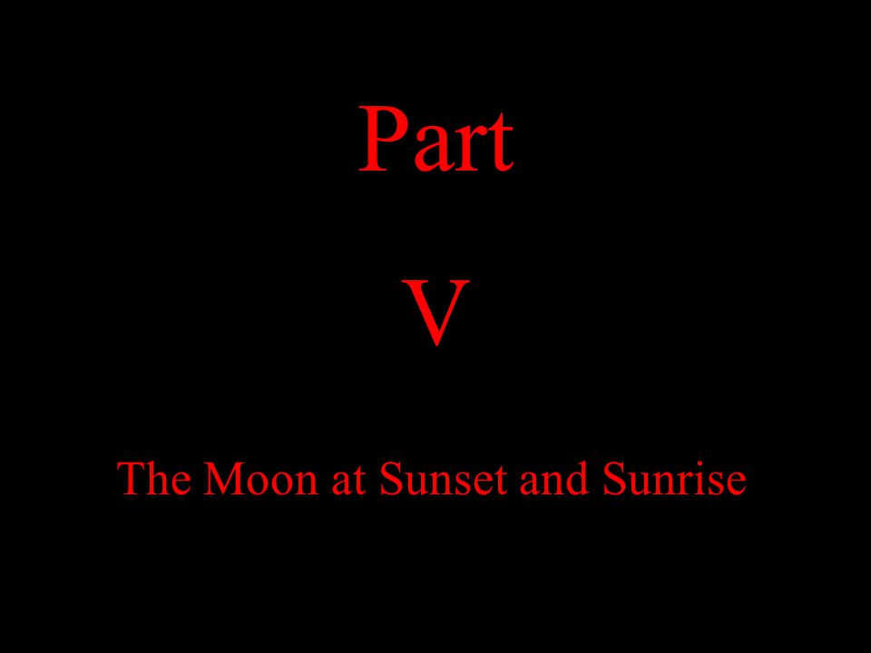 The Moon at Sunset and Sunrise Part V
