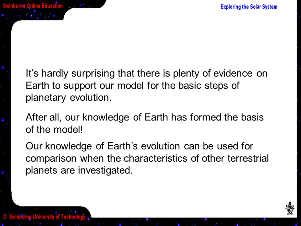 It's hardly surprising that there is plenty of evidence on Earth to support our model for the basic steps of planetary evolution. After all, our knowl