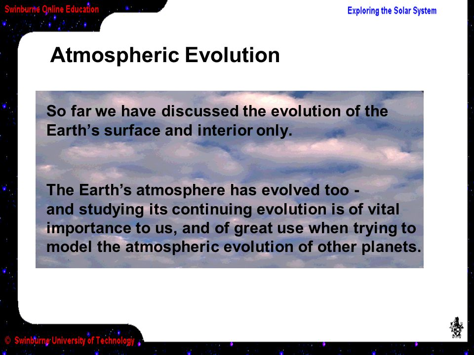 So far we have discussed the evolution of the Earth's surface and interior only.