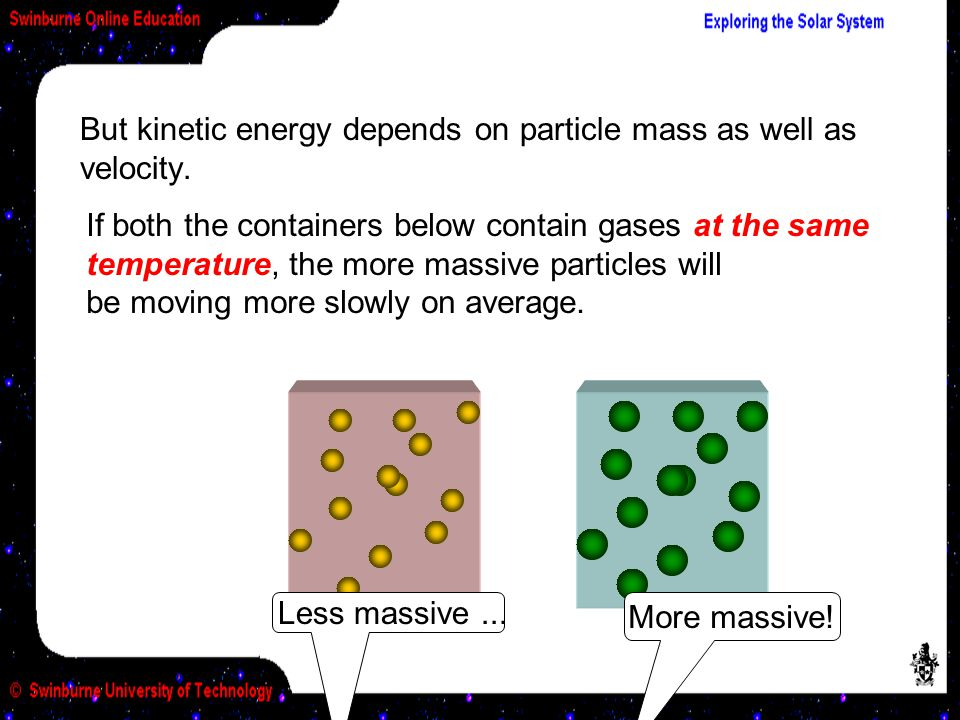 But kinetic energy depends on particle mass as well as velocity.