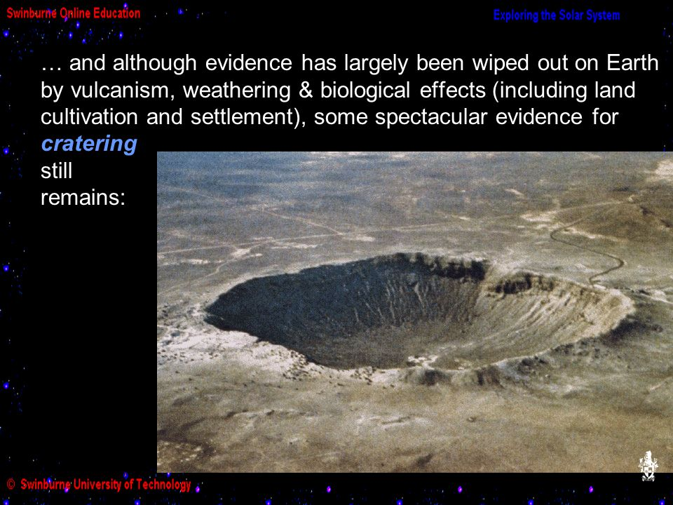 … and although evidence has largely been wiped out on Earth by vulcanism, weathering & biological effects (including land cultivation and settlement), some spectacular evidence for cratering still remains: