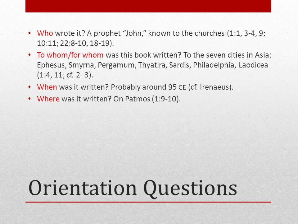 Orientation Questions Who wrote it.
