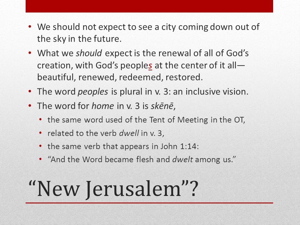 New Jerusalem . We should not expect to see a city coming down out of the sky in the future.
