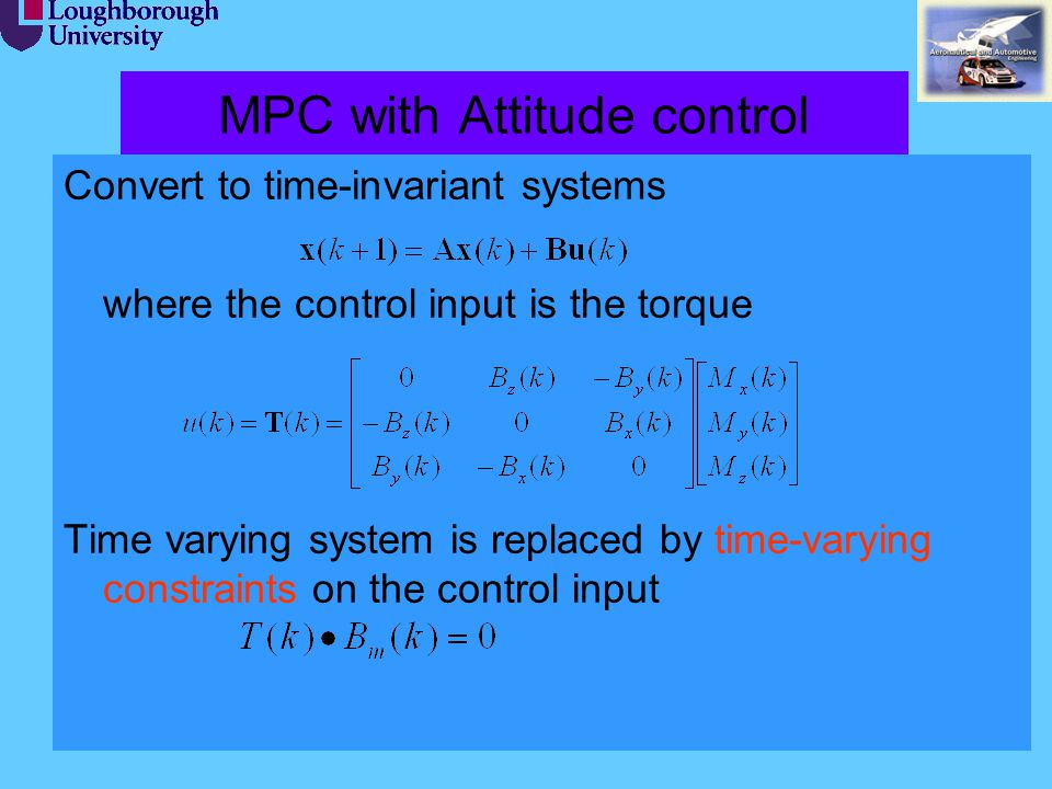 13 MPC with Attitude control Convert to time-invariant systems where the control input is the torque Time varying system is replaced by time-varying c