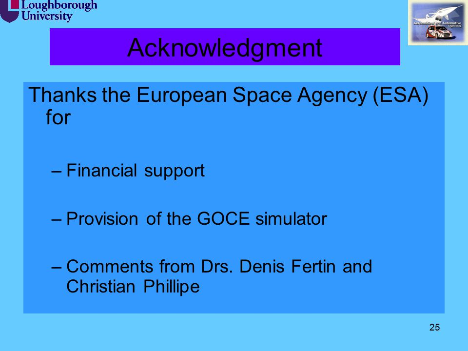 25 Acknowledgment Thanks the European Space Agency (ESA) for –Financial support –Provision of the GOCE simulator –Comments from Drs. Denis Fertin and
