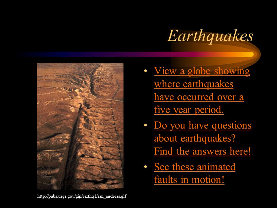 Earthquakes View a globe showing where earthquakes have occurred over a five year period.