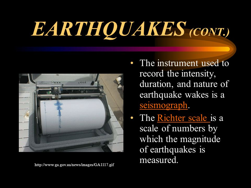 EARTHQUAKES (CONT.) The instrument used to record the intensity, duration, and nature of earthquake wakes is a seismograph.