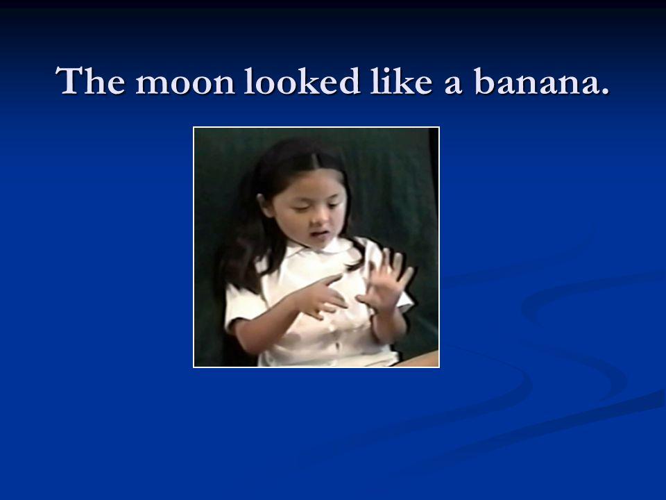The moon looked like a banana.