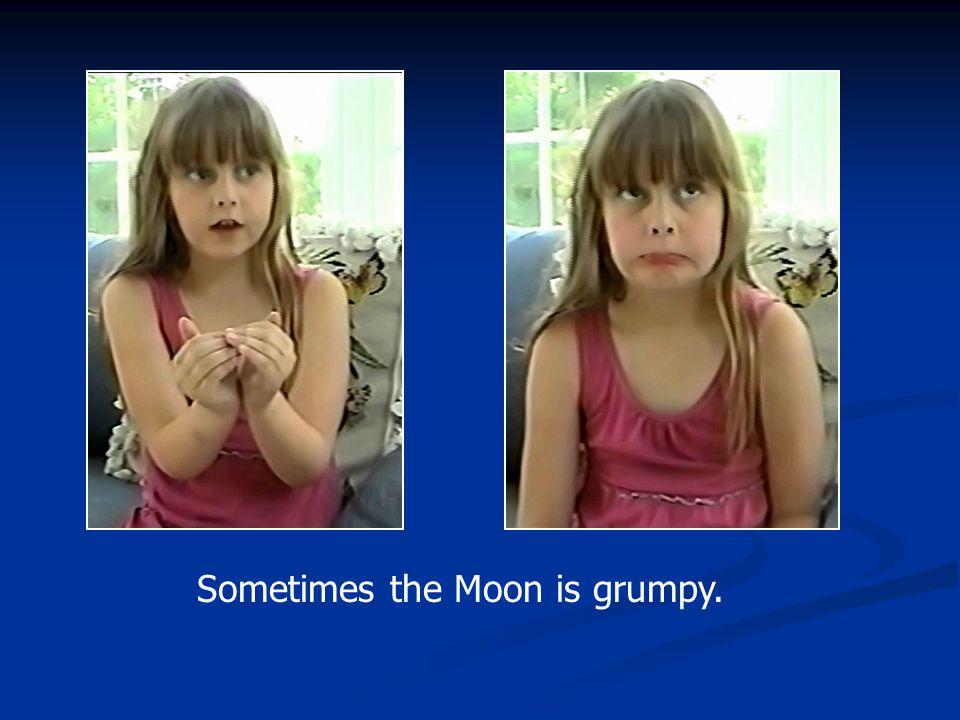 Sometimes the Moon is grumpy.