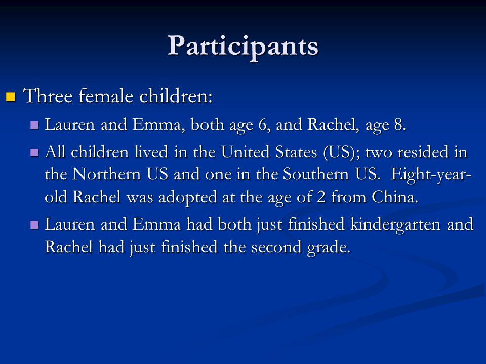 Participants Three female children: Three female children: Lauren and Emma, both age 6, and Rachel, age 8.