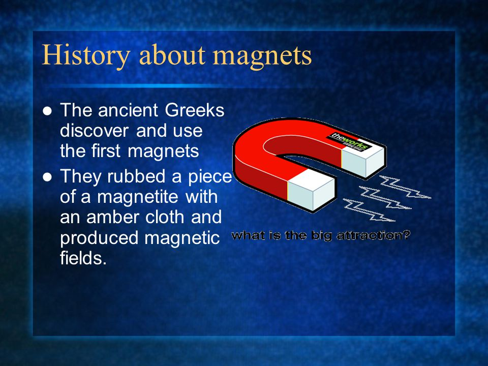 Magnetism is a Form of Energy Magnets are objects that attract things made of metal.