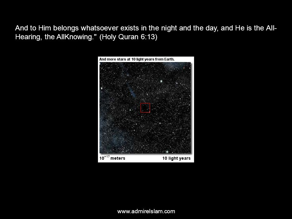www.admireIslam.com And to Him belongs whatsoever exists in the night and the day, and He is the All Hearing, the AllKnowing.
