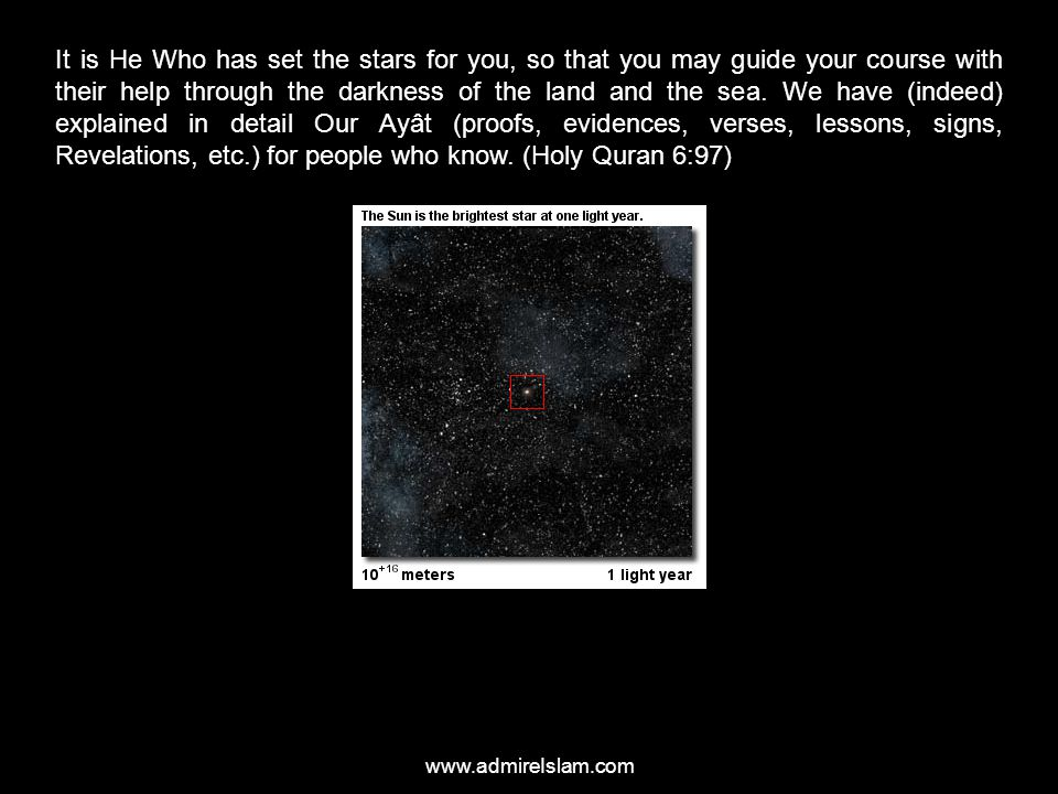 www.admireIslam.com It is He Who has set the stars for you, so that you may guide your course with their help through the darkness of the land and the