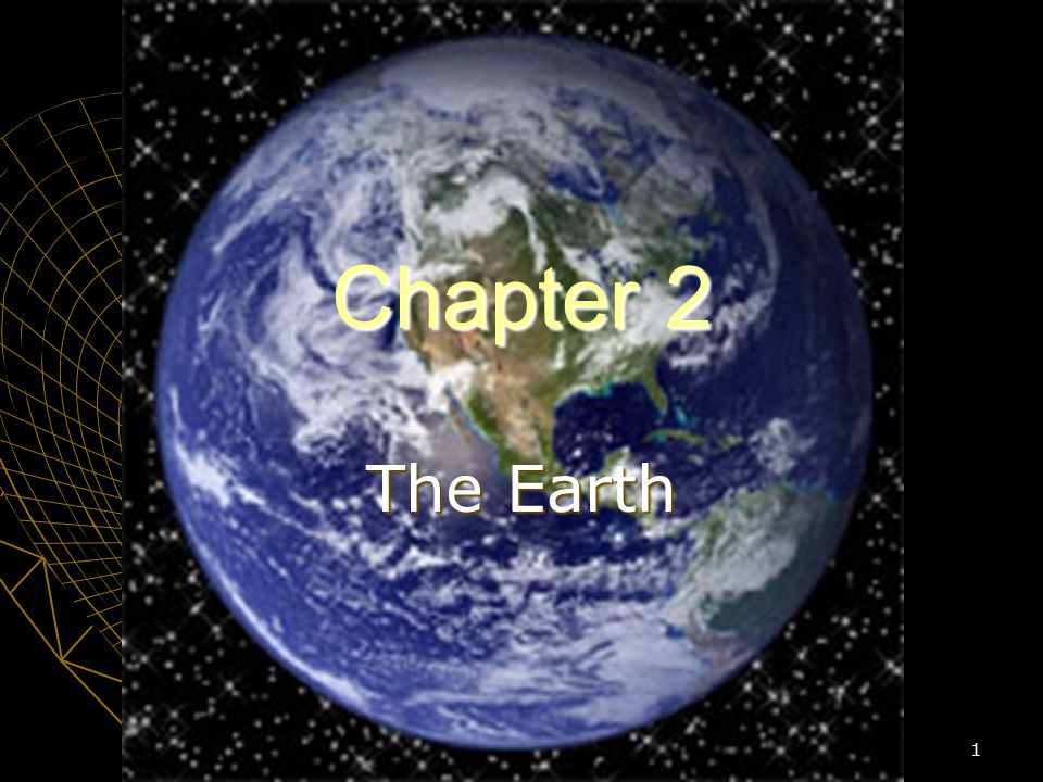 1 Chapter 2 The Earth