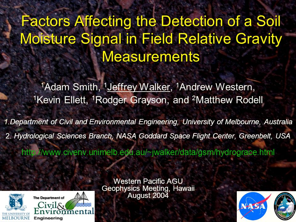 Jeffrey Walker Factors Affecting the Detection of a Soil Moisture Signal in Field Relative Gravity Measurements 1 Adam Smith, 1 Jeffrey Walker, 1 Andr