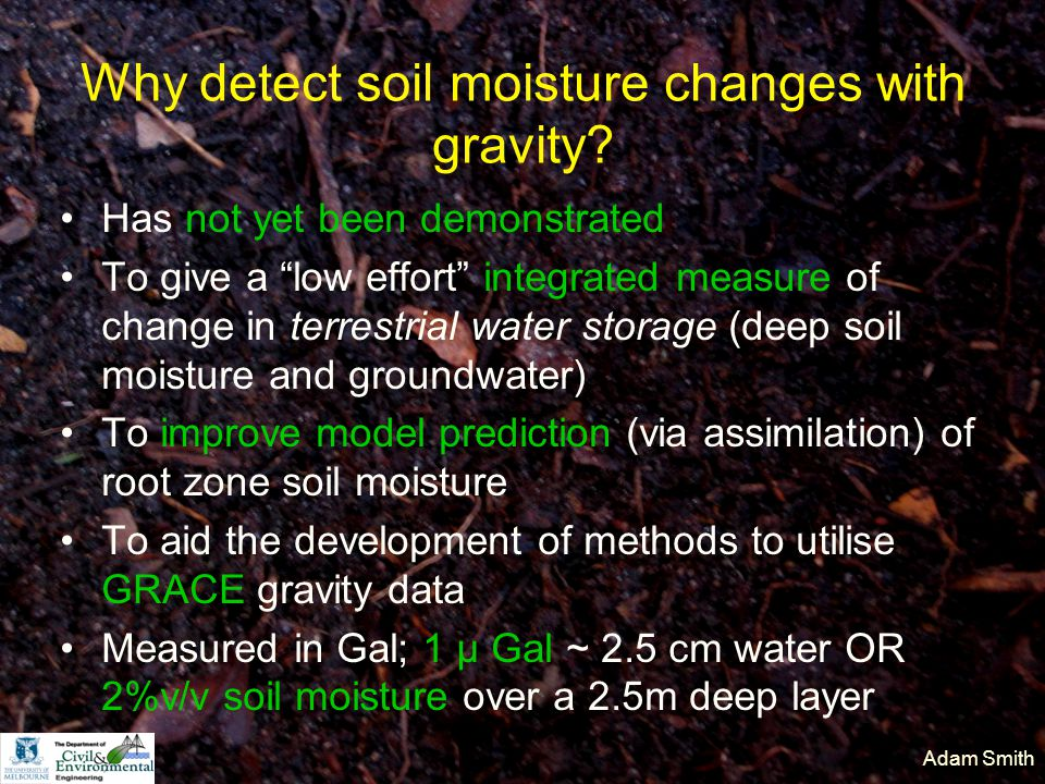 "Adam Smith Why detect soil moisture changes with gravity? Has not yet been demonstrated To give a ""low effort"" integrated measure of change in terrest"