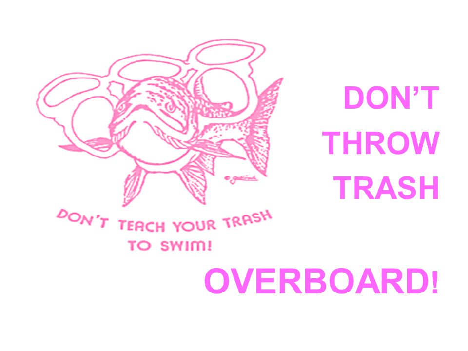 DON'T THROW TRASH OVERBOARD !