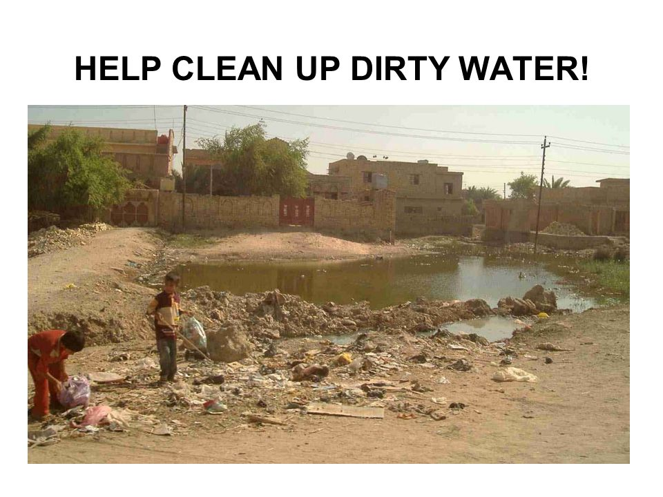 HELP CLEAN UP DIRTY WATER!