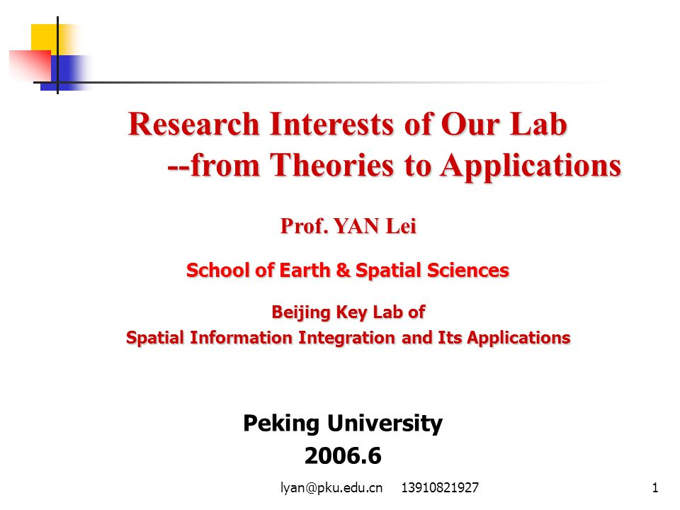lyan@pku.edu.cn 139108219271 Research Interests of Our Lab --from Theories to Applications --from Theories to Applications Prof.
