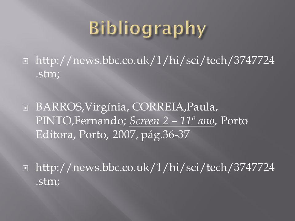  http://news.bbc.co.uk/1/hi/sci/tech/3747724.stm;  BARROS,Virgínia, CORREIA,Paula, PINTO,Fernando; Screen 2 – 11º ano, Porto Editora, Porto, 2007, p