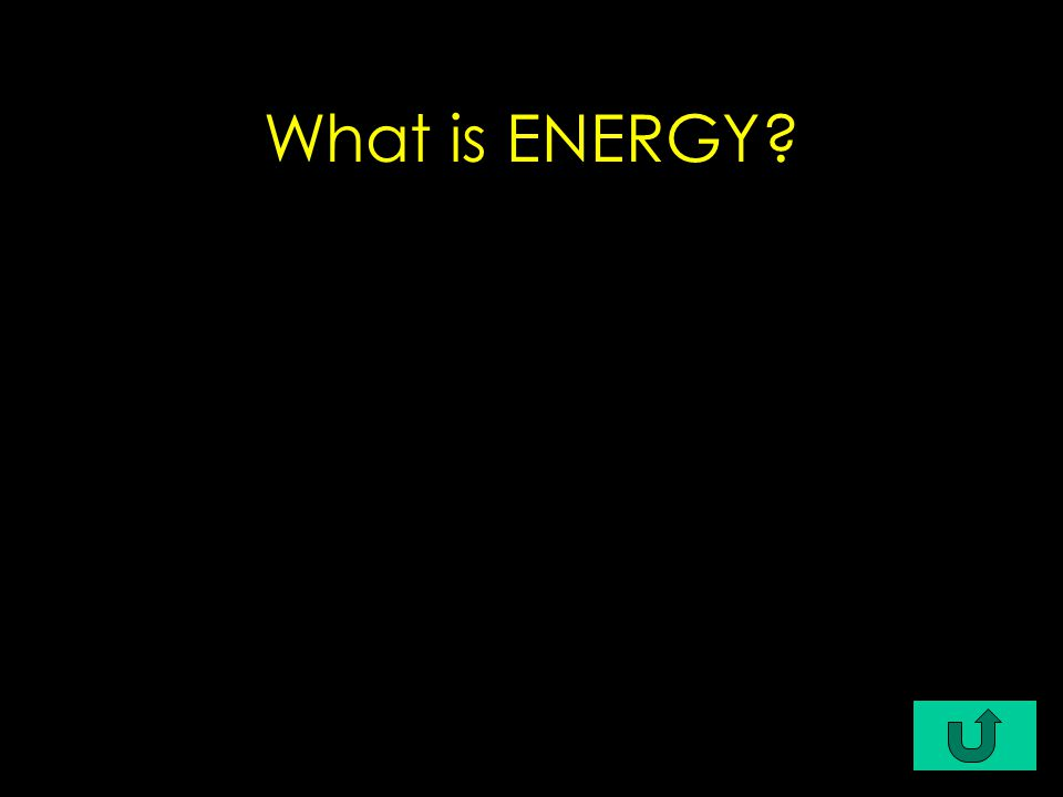 C4-$500 FORCE & ENERGY - $900 a quantity that describes the capacity to do work; a source of usable power