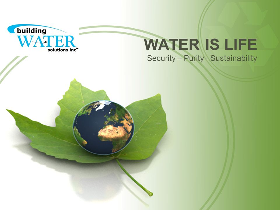 WATER IS LIFE Security – Purity - Sustainability