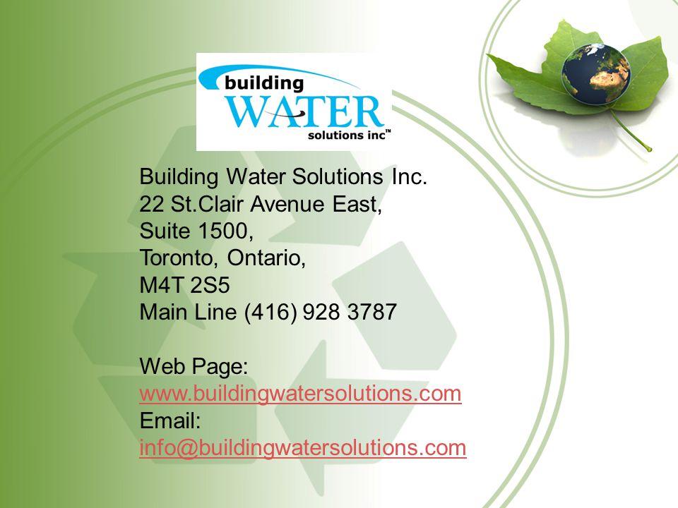 Building Water Solutions Inc. 22 St.Clair Avenue East, Suite 1500, Toronto, Ontario, M4T 2S5 Main Line (416) 928 3787 Web Page: www.buildingwatersolut