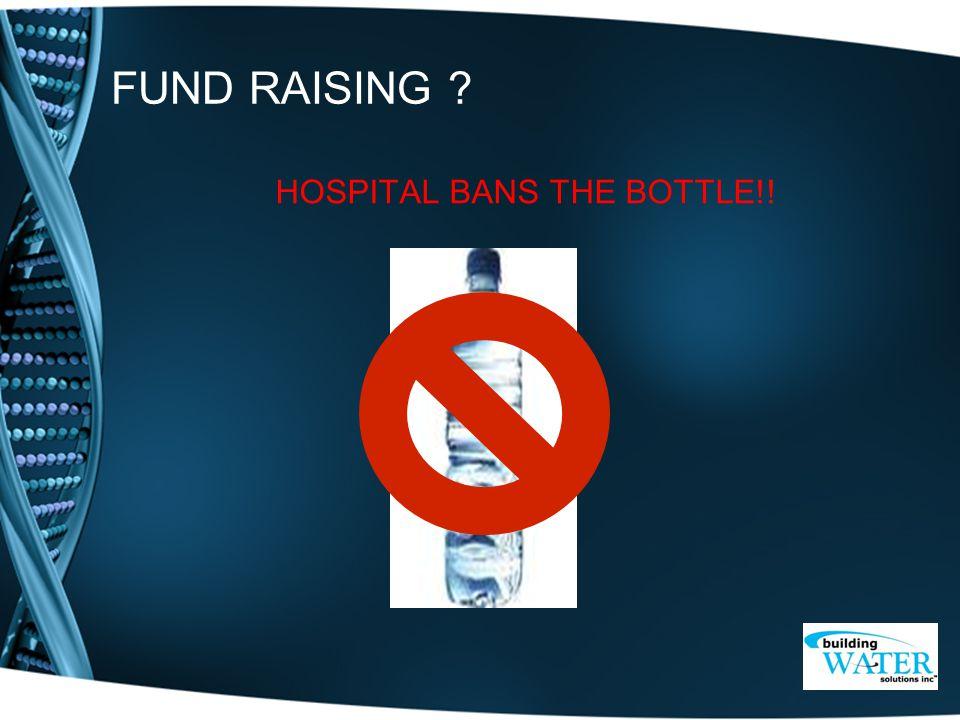 FUND RAISING ? HOSPITAL BANS THE BOTTLE!!