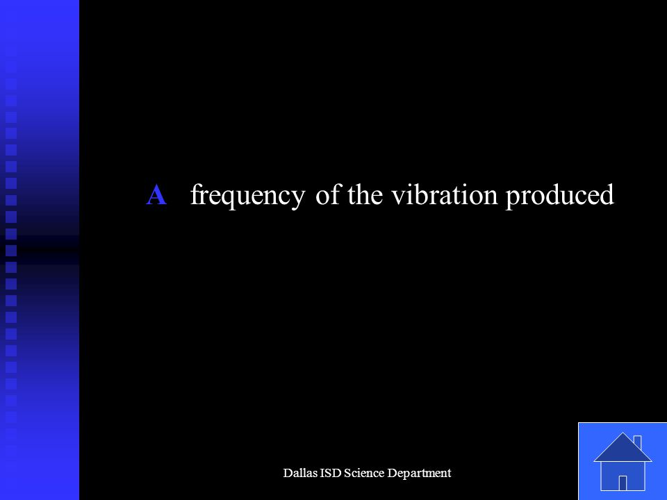Dallas ISD Science Department A frequency of the vibration produced