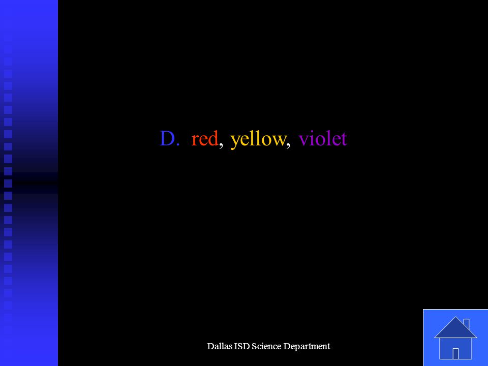 Dallas ISD Science Department D. red, yellow, violet