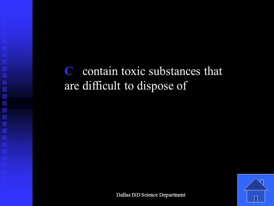 Dallas ISD Science Department C contain toxic substances that are difficult to dispose of