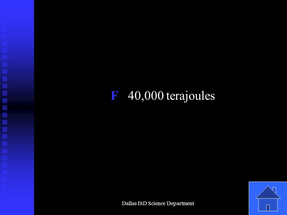 Dallas ISD Science Department F 40,000 terajoules