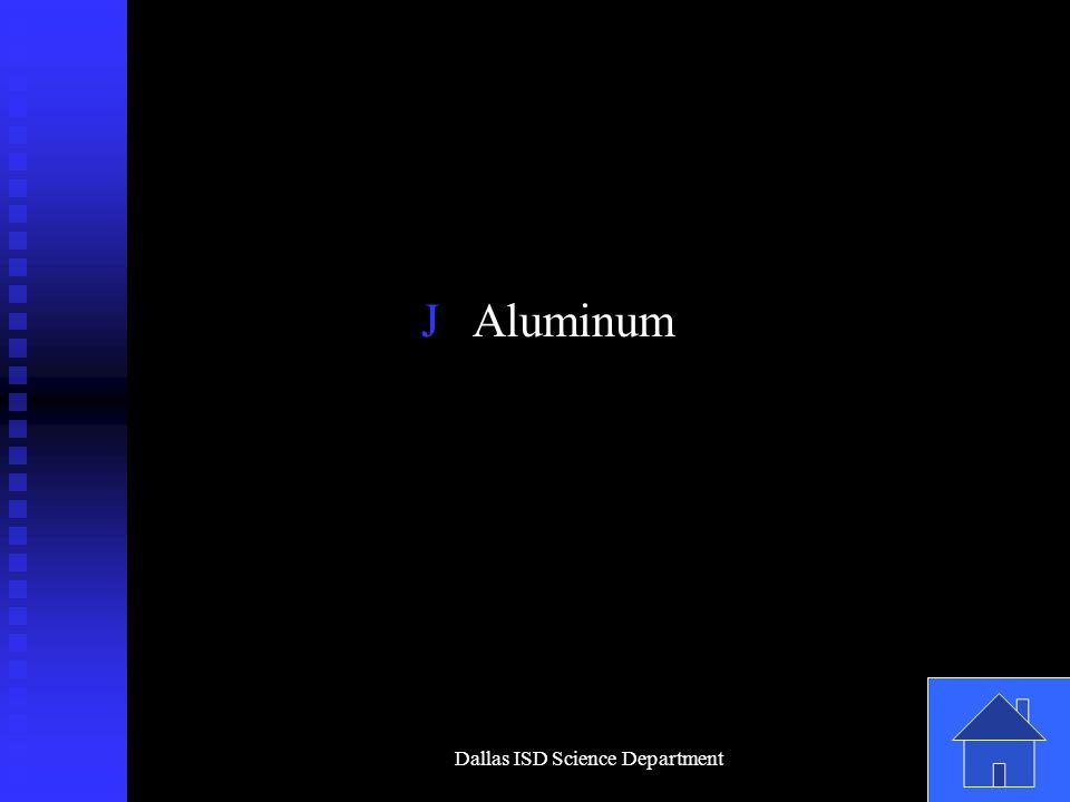 Dallas ISD Science Department J Aluminum