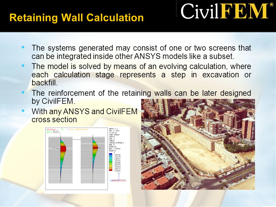 Retaining Wall Calculation The systems generated may consist of one or two screens that can be integrated inside other ANSYS models like a subset.