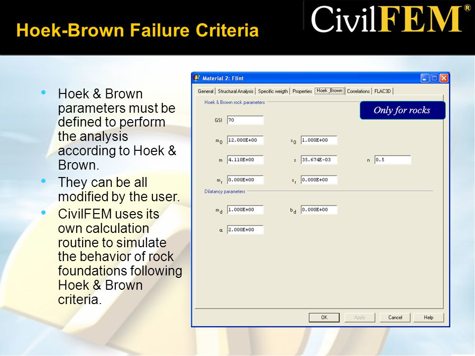 Hoek-Brown Failure Criteria Hoek & Brown parameters must be defined to perform the analysis according to Hoek & Brown. They can be all modified by the