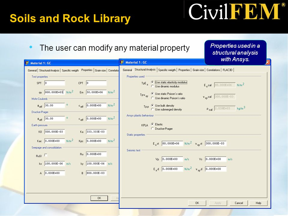 Soils and Rock Library The user can modify any material property Properties used in a structural analysis with Ansys.